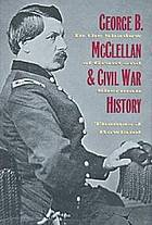 George B. McClellan and Civil War history : in the shadow of Grant and Sherman