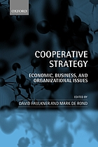 Cooperative strategy : economic, business and organizational issues