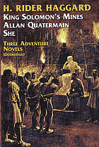 Three adventure novels: She, King Solomon's mine [and] Allan Quatermain.