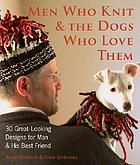 Men who knit & the dogs who love them : 30 great-looking designs for man & his best friend