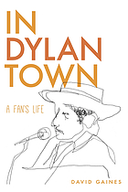 In Dylan town : a fan's life