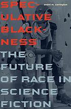 Speculative blackness : the future of race in science fiction