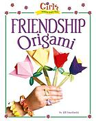 Girls wanna have fun : friendship origami