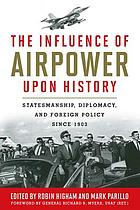 The influence of airpower upon history : statesmanship, diplomacy, and foreign policy since 1903