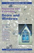 Repairing and extending doors and windows : metal, wood, entrances, store fronts, curtain walls, glazing