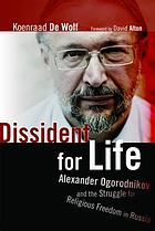 Dissident for life : Alexander Ogorodnikov and the struggle for religious freedom in Russia