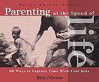 Parenting at the speed of life : 60 ways to capture time with your kids