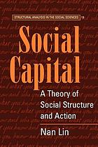 Social capital : a theory of social structure and action