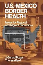 U.S.-Mexico border health : issues for regional and migrant populations