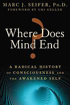 Where does mind end? : a radical history of consciousness and the awakened self