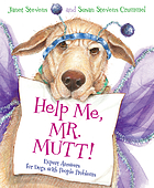 Help me, Mr. Mutt! : expert answers for dogs with people problems