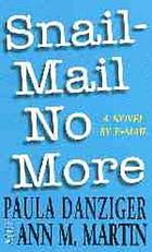 Snail mail no more : a novel by e-mail