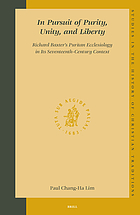 In pursuit of purity, unity, and liberty : Richard Baxter's Puritan ecclesiology in its seventeenth-century context