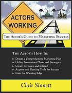 Actors working : the actor's guide to marketing success
