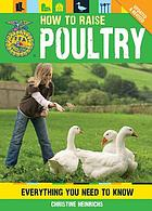 How to raise poultry : everything you need to know