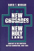 The new crusades, the new Holy Land : conflict in the Southern Baptist Convention, 1969-1991