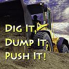 Dig it, dump it, push it!