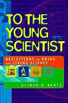 To the young scientist : reflections on doing and living science