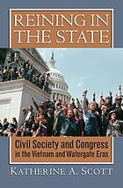 Reining in the state : civil society and Congress in the Vietnam and Watergate eras