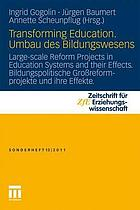 Transforming Education : large-scale reform projects in education systems and their effects = Umbau des Bildungswesens