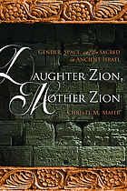 Daughter Zion, mother Zion : gender, space, and the sacred in ancient Israel