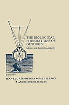 The Biological foundations of gestures : motor and semiotic aspects