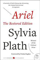 Ariel : the restored edition ; a facsimile of Plath's manuscript, reinstating her original selection and arrangement