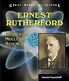 Ernest Rutherford : father of nuclear science