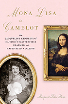 Mona Lisa in Camelot : how Jacqueline Kennedy and Da Vinci's masterpiece charmed and captivated a nation