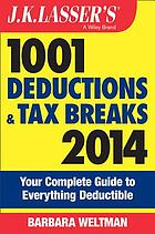 J.K. Lasser's 1001 deductions and tax breaks 2014 : your complete guide to everything deductible.