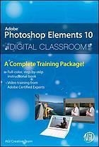 Photoshop Elements 10 Digital Classroom.