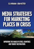 Media strategies for marketing places in crisis : improving the image of cities, countries, and tourist destinations