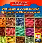 What happens at a crayon factory? = ¿qué pasa en una fábrica de crayones?