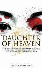Daughter of heaven : the true story of the only woman to become Emperor of China