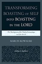 Transforming boasting of self into boasting in the Lord : the development of the Pauline periautologia in 2 Cor 10-13
