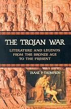 The Trojan War : literature and legends from the Bronze Age to the present