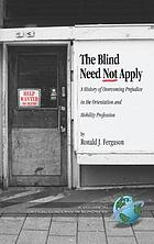 The blind need not apply : a history of overcoming prejudice in the orientation and mobility profession