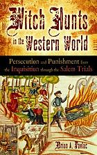 Witch hunts in the western world : persecution and punishment from the inquisition through the Salem trials
