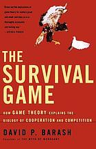 The survival game : how game theory explains the biology of cooperation and competition