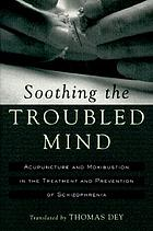 Soothing the troubled mind : acupuncture and moxibustion in the treatment of schizophrenia