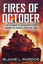 The fires of October : the planned US invasion of Cuba during the missile crisis of 1962