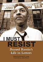 I must resist : Bayard Rustin's life in letters