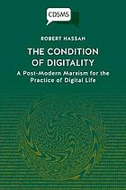 The condition of digitality : a post-modern Marxism for the practice of digital life