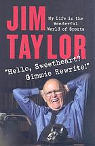 Hello sweetheart? Gimmie rewrite! : my life in the wonderful world of sports