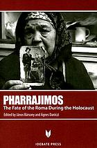 Pharrajimos : the fate of the Roma during the Holocaust