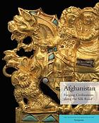 Afghanistan : forging civilizations along the Silk Road