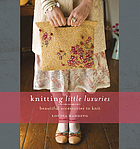 Knitting little luxuries : [beautiful accessories to knit]