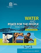 Water and peace for the people : possible solutions to water disputes in the Middle East