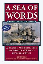 A sea of words : a lexicon and companion to the complete seafaring tales of Patrick O'Brian