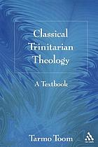 Classical trinitarian theology : a textbook